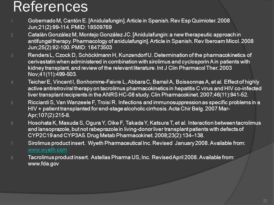 References Gobernado M, Cantón E. [Anidulafungin]. Article in Spanish. Rev Esp Quimioter. 2008 Jun;21(2):99-114. PMID: 18509769.